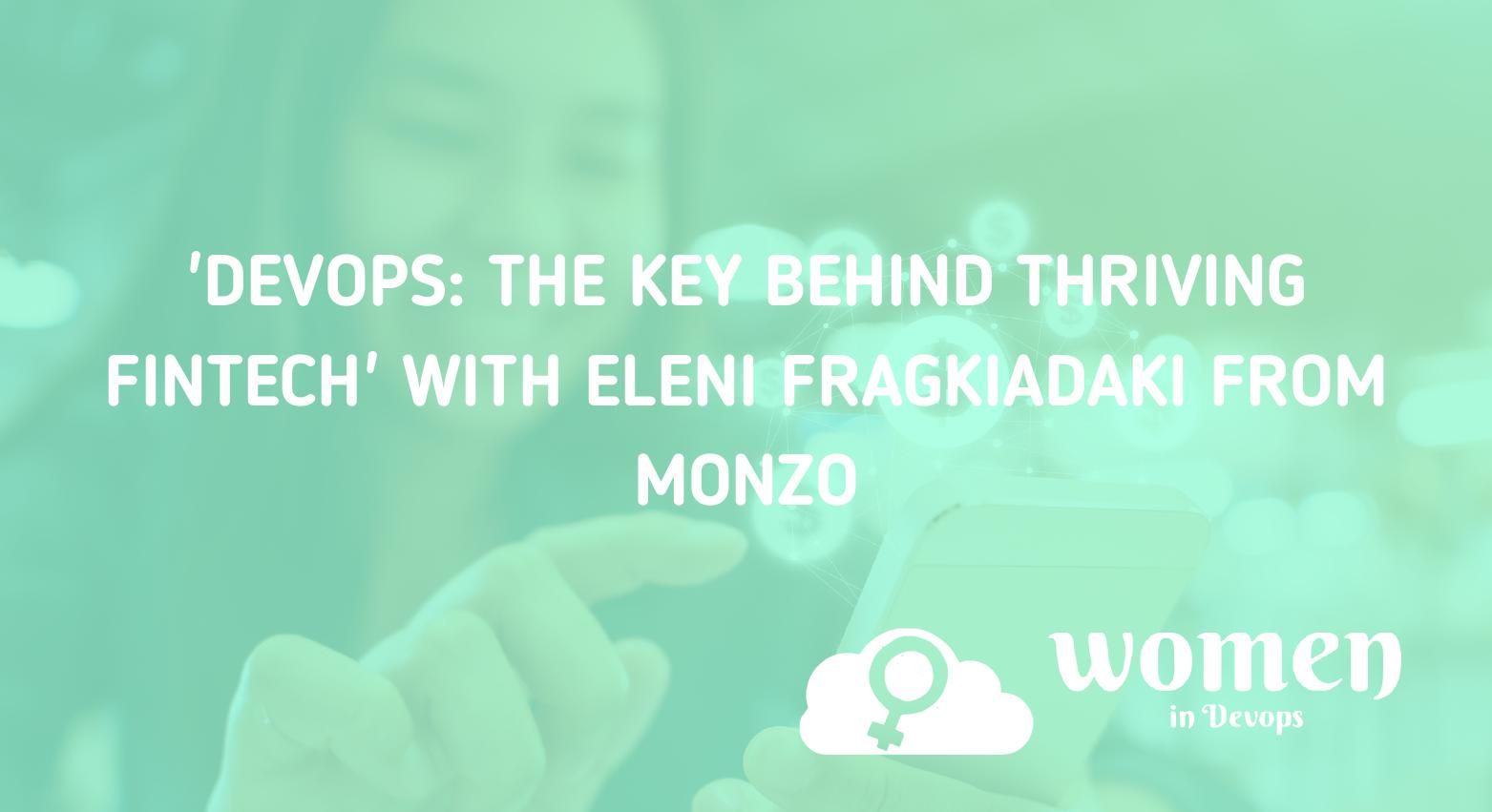 Article: 'DevOps: The key behind thriving fintech' with Eleni Fragkiadaki from Monzo